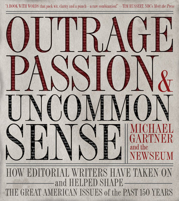 Outrage, Passion, and Uncommon Sense by Newseum and Michael Gartner