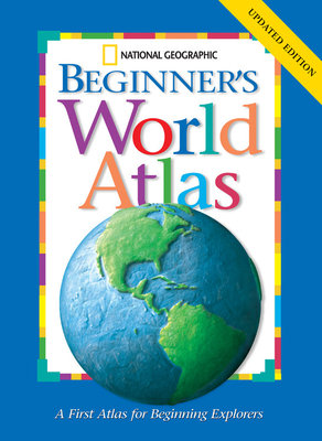 National Geographic Beginners World Atlas Updated Edition by National Geographic Society