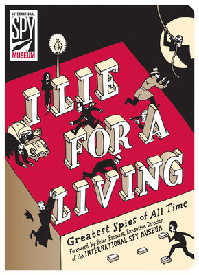 I Lie for a Living by The International Spy Museum