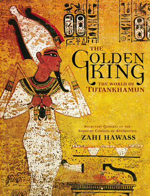 The Golden King by Zahi Hawass