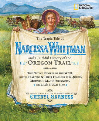 The Tragic Tale of Narcissa Whitman and a Faithful History of the Oregon Trail by Cheryl Harness