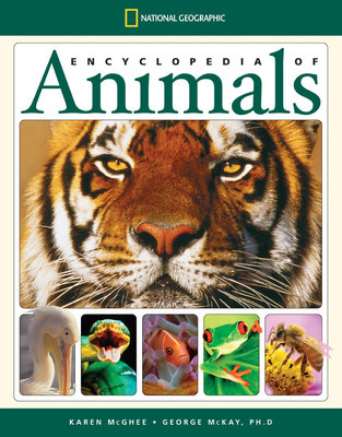 National Geographic Encyclopedia of Animals by Karen McGhee and George Mc Kay, Ph.D.