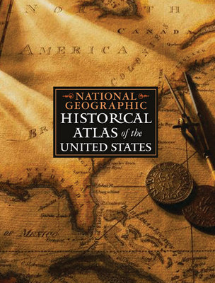 National Geographic Historical Atlas of the United States by National Geographic Society