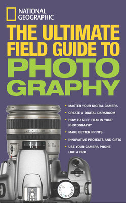 National Geographic: The Ultimate Field Guide to Photography by