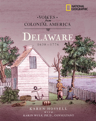 Voices from Colonial America: Delaware 1638-1776 by National Geographic Society and Karen Hossell