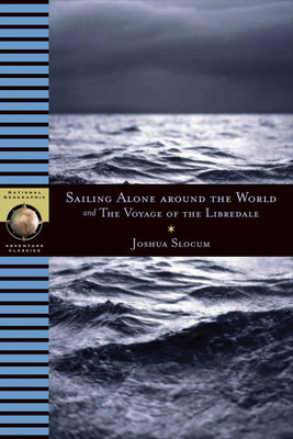 Sailing Alone Around the World and The Voyage of the Libredade by Joshua Slocum