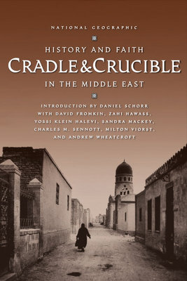 Cradle & Crucible by David Fromkin, Daniel Schorr, Zahi Hawass, Milton Viorst and Sandra Mackey