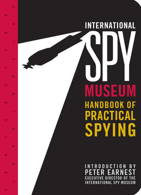 International Spy Museum's Handbook of Practical Spying by The International Spy Museum