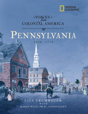 National Geographic Voices from Colonial America: Pennsylvania 1643-1776 by Lisa Trumbauer