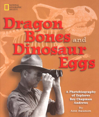 Dragon Bones and Dinosaur Eggs by Ann Bausum