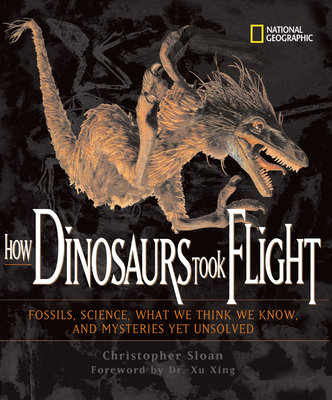 How Dinosaurs Took Flight by Christopher Sloan