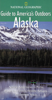 National Geographic Guide to America's Outdoors: Alaska by Nan Elliot and Tom Walker