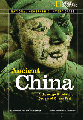 National Geographic Investigates: Ancient China by Jacqueline Ball and Richard Levey
