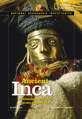 National Geographic Investigates: Ancient Inca by Beth Gruber
