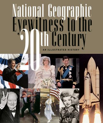 National Geographic Eyewitness to the 20th Century by National Geographic Society