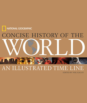 National Geographic Concise History of the World by Neil Kagan