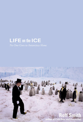 Life on the Ice by Roff Smith