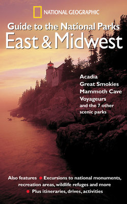 National Geographic Guide to the National Parks: East and Midwest by National Geographic Society