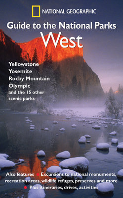 National Geographic Guide to the National Parks: West by