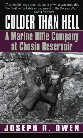Colder Than Hell: A Marine Rifle Company at Chosin Reservoir by Joseph R. Owen