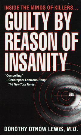 Guilty by Reason of Insanity by Dorothy Otnow Lewis, Ph.D.