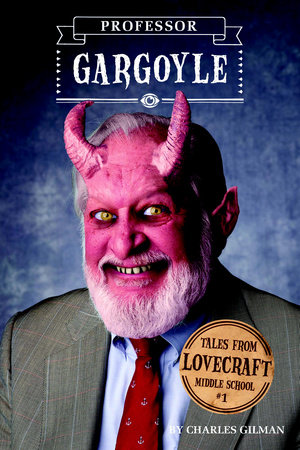 Tales from Lovecraft Middle School #1: Professor Gargoyle by Charles Gilman