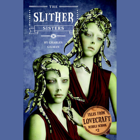 Tales from Lovecraft Middle School #2: The Slither Sisters by