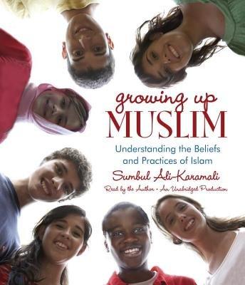 Growing Up Muslim by Sumbul Ali-Karamali