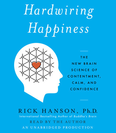 Hardwiring Happiness by Rick Hanson