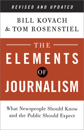 The Elements of Journalism, Revised and Updated 3rd Edition by Bill Kovach and Tom Rosenstiel
