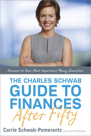 The Charles Schwab Guide to Finances After Fifty by Carrie Schwab-Pomerantz and Joanne Cuthbertson