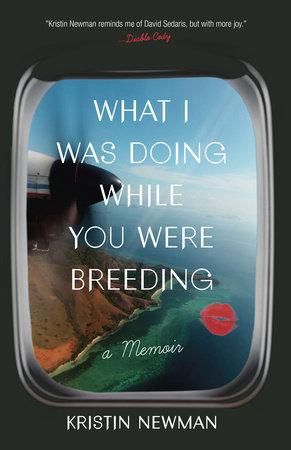 What I Was Doing While You Were Breeding by Kristin Newman