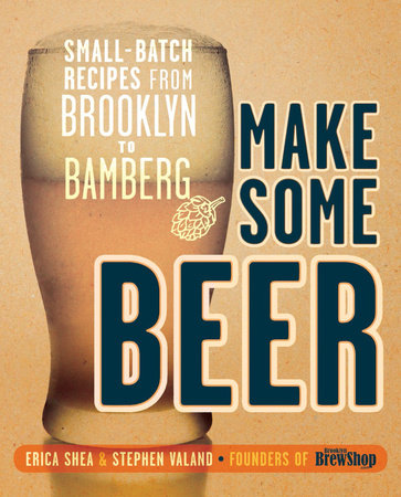 Make Some Beer by Erica Shea and Stephen Valand