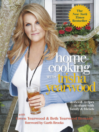 Home Cooking with Trisha Yearwood by Gwen Yearwood, Trisha Yearwood and Beth Yearwood Bernard