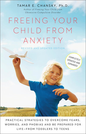Freeing Your Child from Anxiety, Revised and Updated Edition by