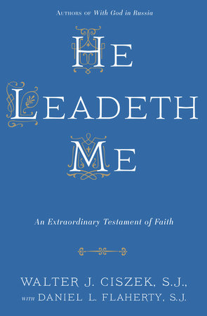 He Leadeth Me by Walter J. Ciszek, S.J. and Daniel L. Flaherty, S.J.