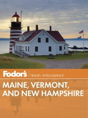Fodor's Maine, Vermont, and New Hampshire by Fodor's