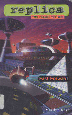 Fast Forward (Replica: The Plague Trilogy III) by Marilyn Kaye