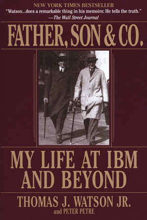 Father, Son & Co. by Peter Petre and Thomas J. Watson
