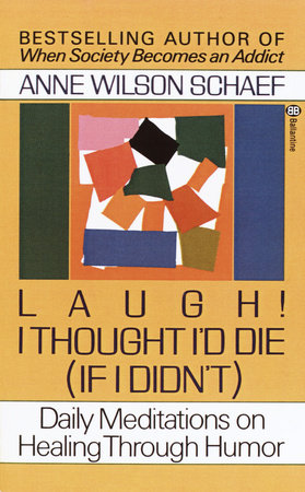 Laugh! I Thought I'd Die (If I Didn't) by Anne Wilson Schaef