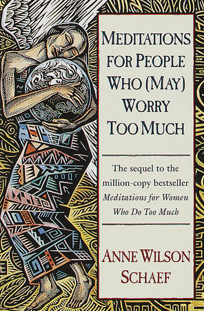 Meditations for People Who Worry by Anne Wilson Schaef