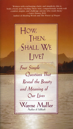 HOW, THEN, SHALL WE LIVE by Wayne Muller