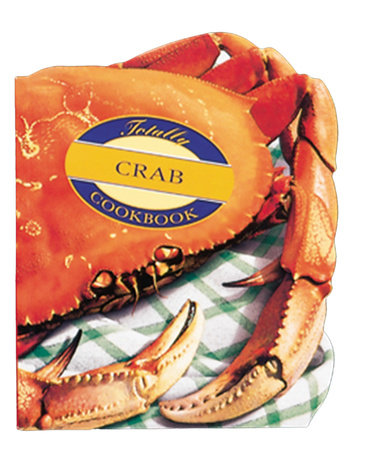 Totally Crab Cookbook by Helene Siegel and Karen Gillingham