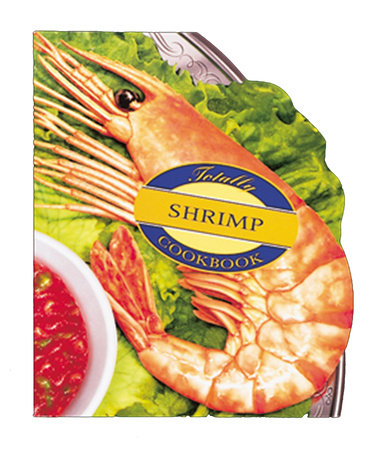 Totally Shrimp Cookbook by Helene Siegel