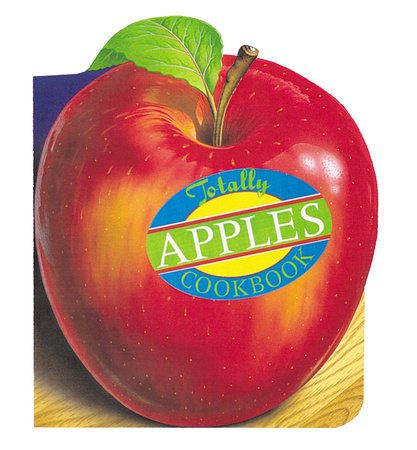 Totally Apples Cookbook by
