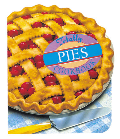 Totally Pies Cookbook by