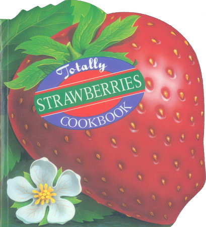 Totally Strawberries Cookbook