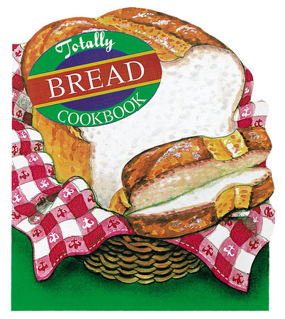 Totally Bread Cookbook by Helene Siegel and Karen Gillingham