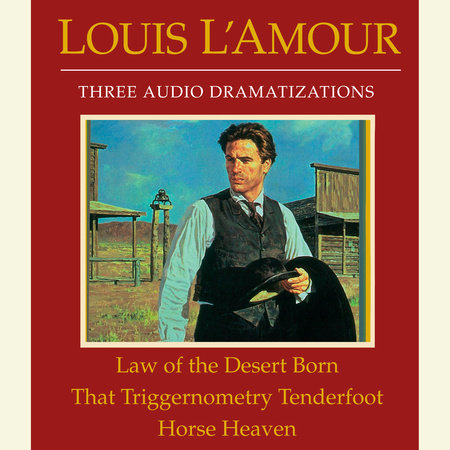 Law of the Desert Born/That Triggernometry Tenderfoot/Horse Heaven by Louis L'Amour