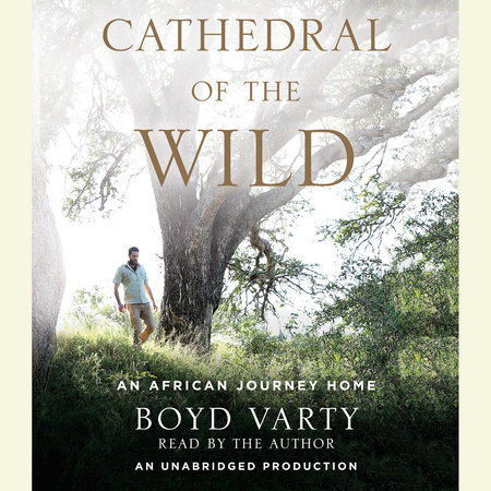 Cathedral of the Wild by Boyd Varty